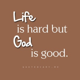 life hard god good